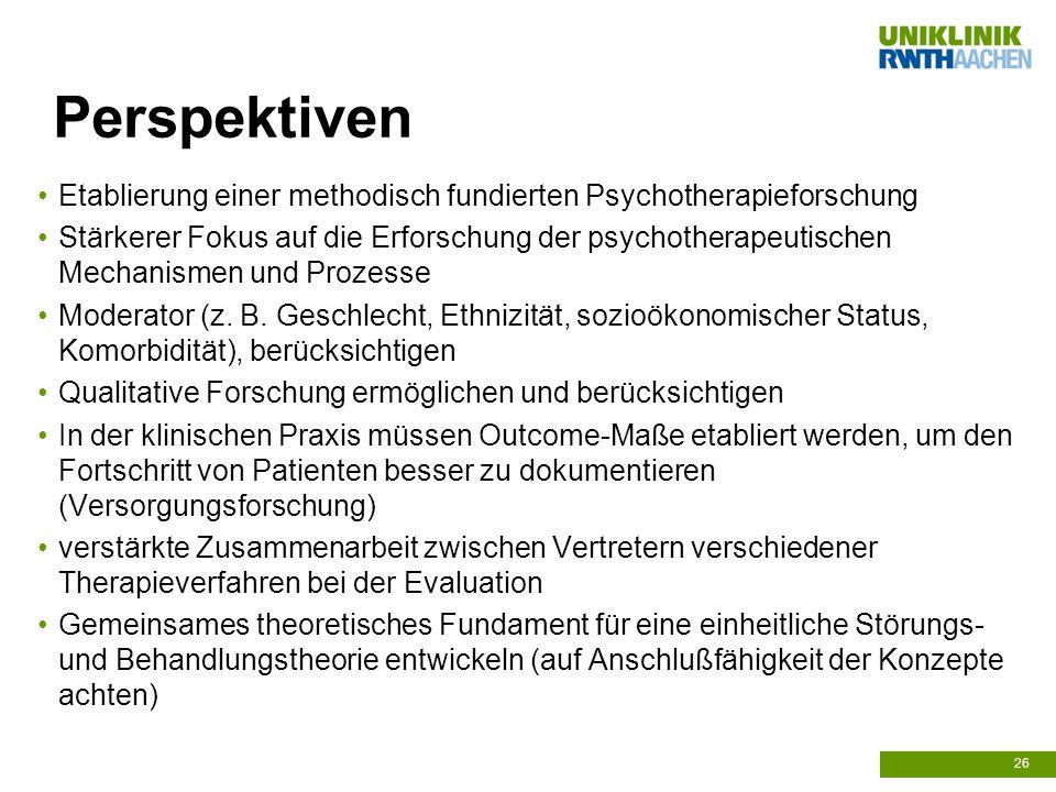 Perspektiven Etablierung einer methodisch fundierten Psychotherapieforschung Stärkerer Fokus auf die Erforschung der psychotherapeutischen Mechanismen und Prozesse Moderator (z.