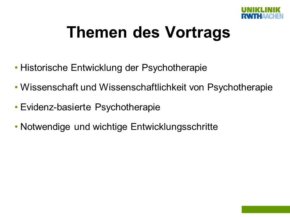Themen des Vortrags Historische Entwicklung der Psychotherapie Wissenschaft und Wissenschaftlichkeit von Psychotherapie Evidenz-basierte Psychotherapie Notwendige und wichtige Entwicklungsschritte