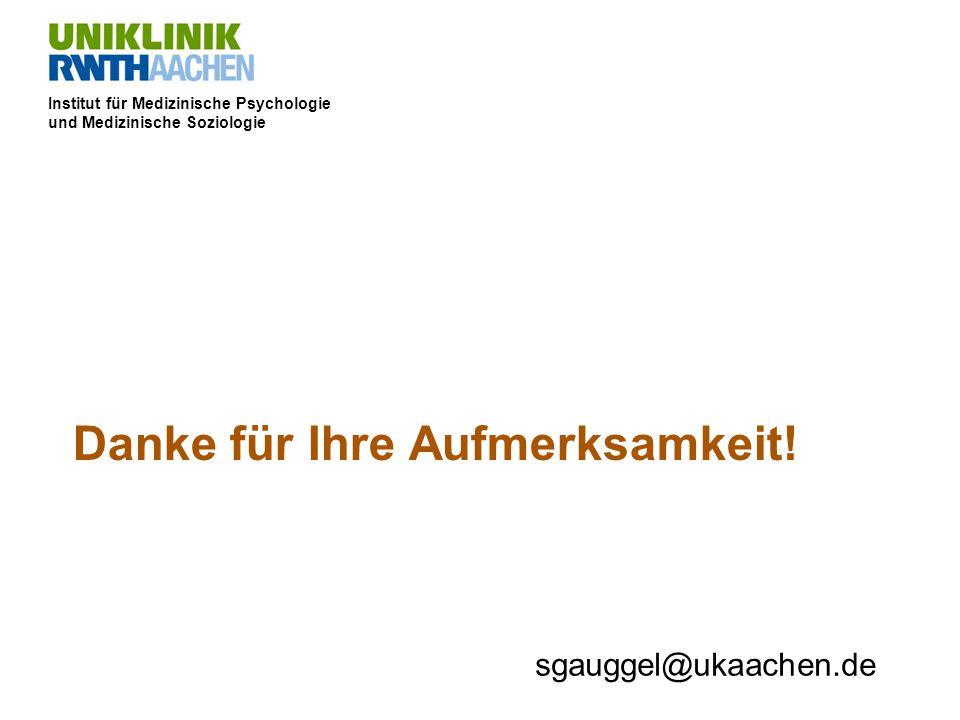 Institut für Medizinische Psychologie und Medizinische Soziologie Danke für Ihre Aufmerksamkeit! sgauggel@ukaachen.de