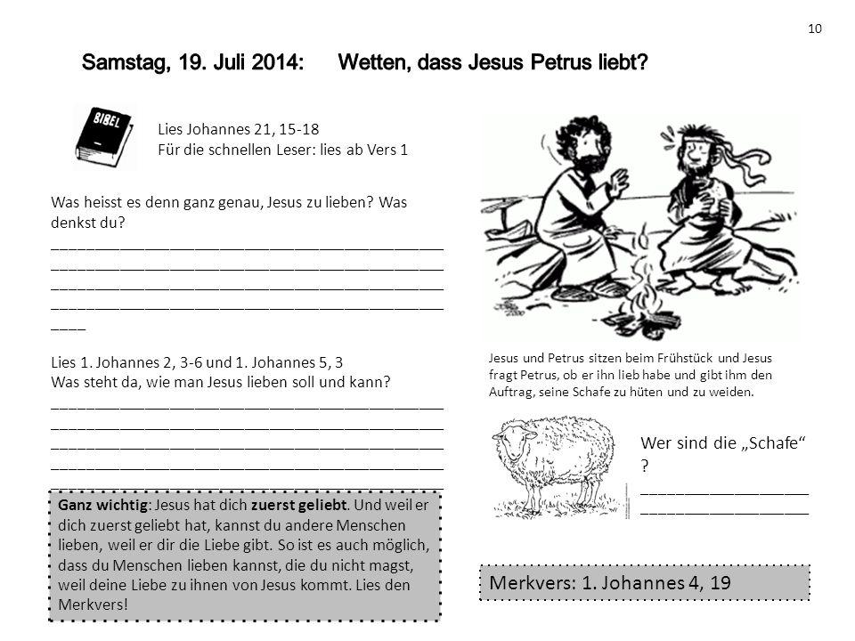 Lies Johannes 21, 15-18 Für die schnellen Leser: lies ab Vers 1 Was heisst es denn ganz genau, Jesus zu lieben? Was denkst du? _______________________