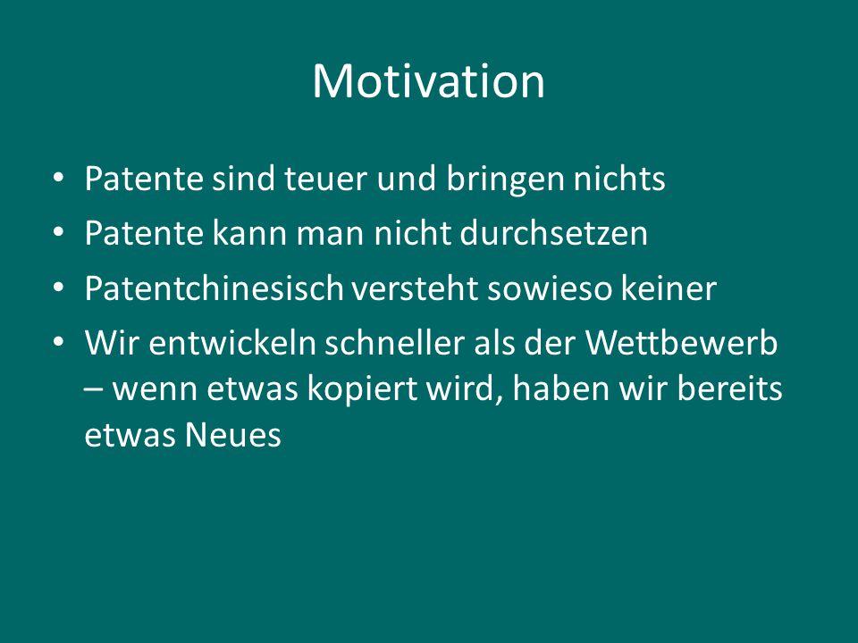 Motivation Patente sind teuer und bringen nichts Patente kann man nicht durchsetzen Patentchinesisch versteht sowieso keiner Wir entwickeln schneller