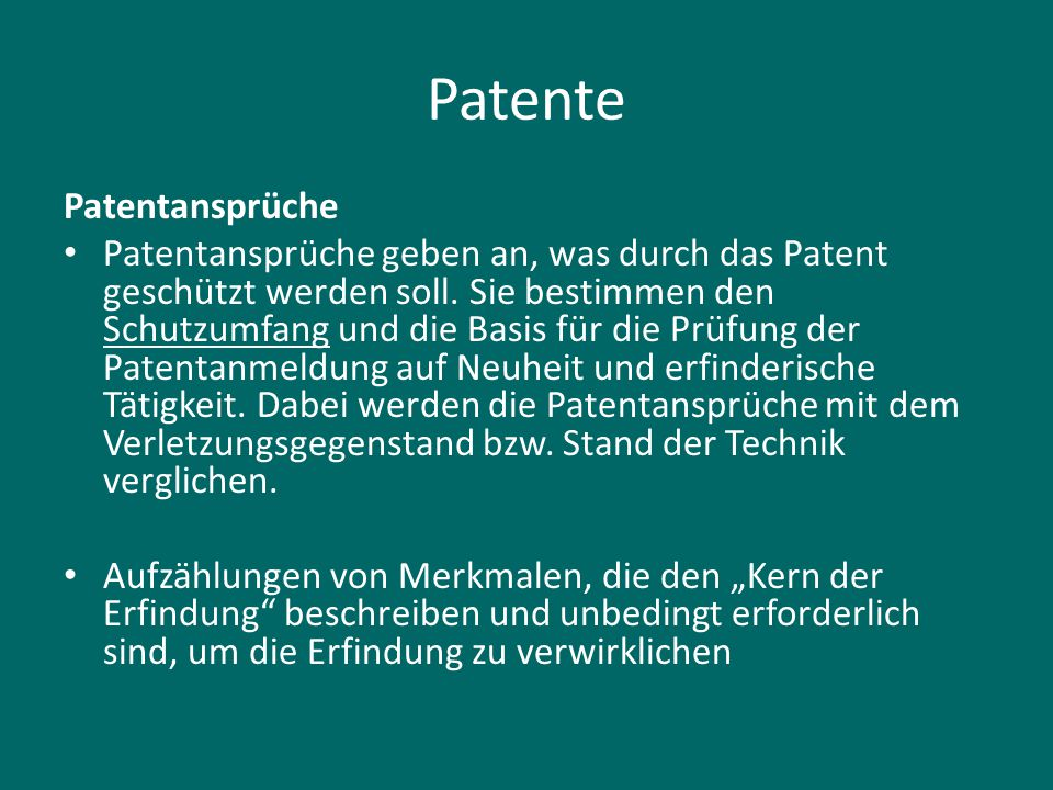 Patente Patentansprüche Patentansprüche geben an, was durch das Patent geschützt werden soll. Sie bestimmen den Schutzumfang und die Basis für die Prü