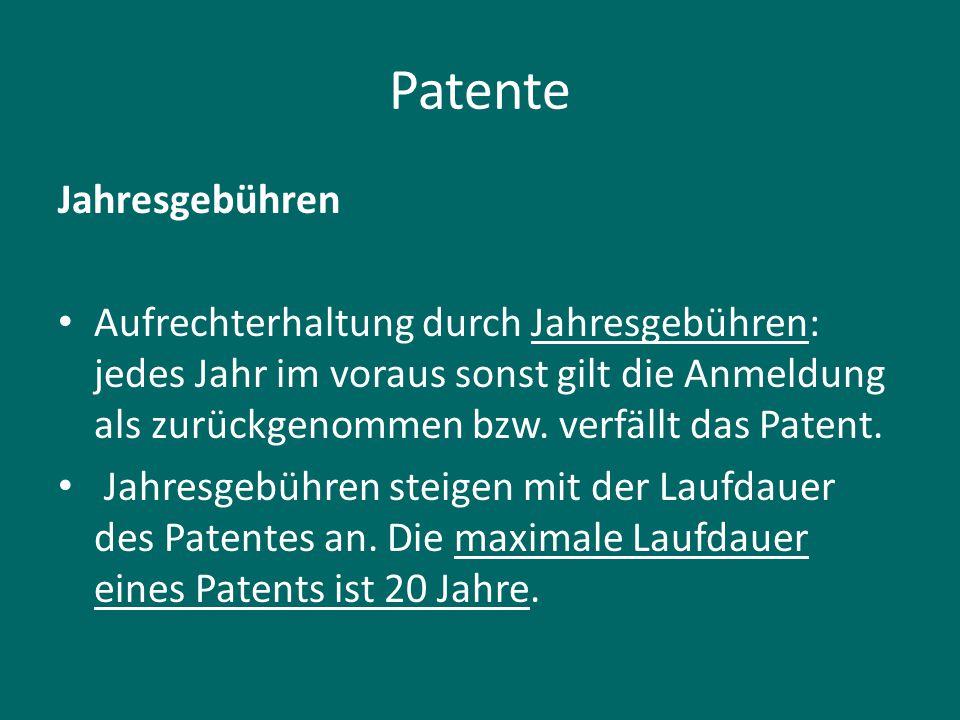 Patente Jahresgebühren Aufrechterhaltung durch Jahresgebühren: jedes Jahr im voraus sonst gilt die Anmeldung als zurückgenommen bzw. verfällt das Pate
