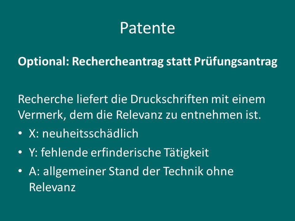 Patente Optional: Rechercheantrag statt Prüfungsantrag Recherche liefert die Druckschriften mit einem Vermerk, dem die Relevanz zu entnehmen ist. X: n