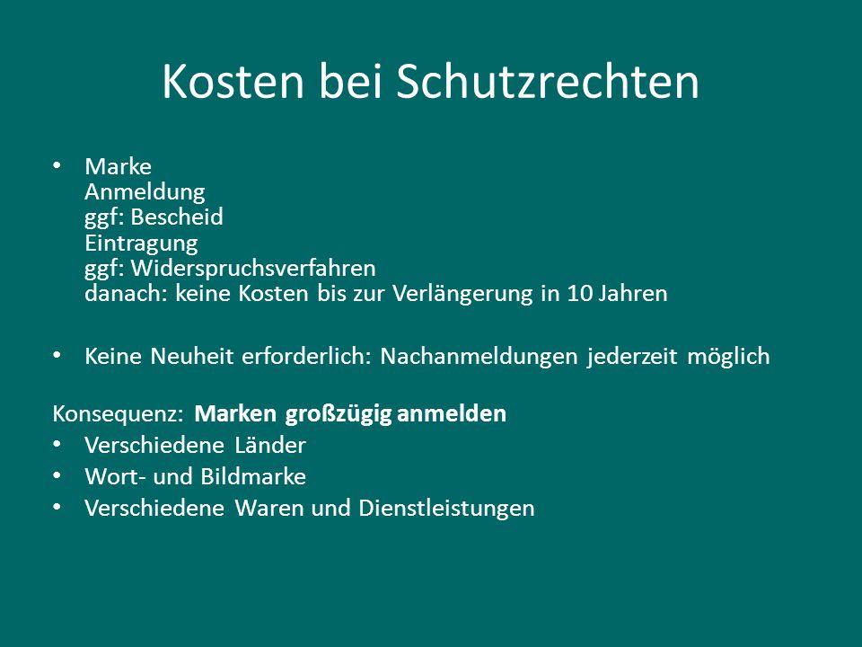 Kosten bei Schutzrechten Marke Anmeldung ggf: Bescheid Eintragung ggf: Widerspruchsverfahren danach: keine Kosten bis zur Verlängerung in 10 Jahren Ke