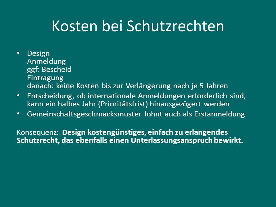 Kosten bei Schutzrechten Design Anmeldung ggf: Bescheid Eintragung danach: keine Kosten bis zur Verlängerung nach je 5 Jahren Entscheidung, ob interna