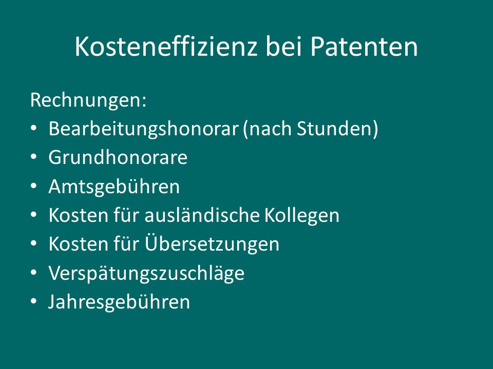 Kosteneffizienz bei Patenten Rechnungen: Bearbeitungshonorar (nach Stunden) Grundhonorare Amtsgebühren Kosten für ausländische Kollegen Kosten für Übe