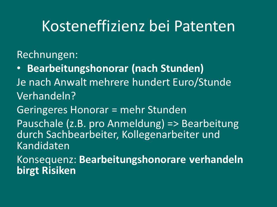 Kosteneffizienz bei Patenten Rechnungen: Bearbeitungshonorar (nach Stunden) Je nach Anwalt mehrere hundert Euro/Stunde Verhandeln? Geringeres Honorar