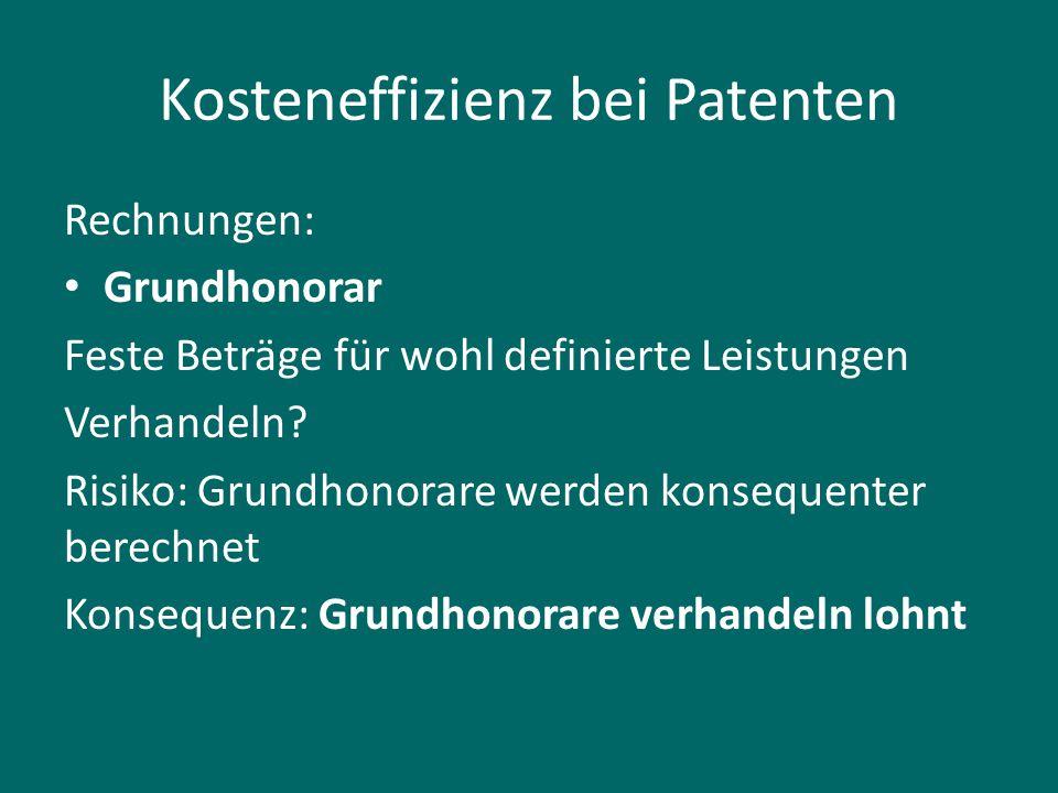 Kosteneffizienz bei Patenten Rechnungen: Grundhonorar Feste Beträge für wohl definierte Leistungen Verhandeln? Risiko: Grundhonorare werden konsequent