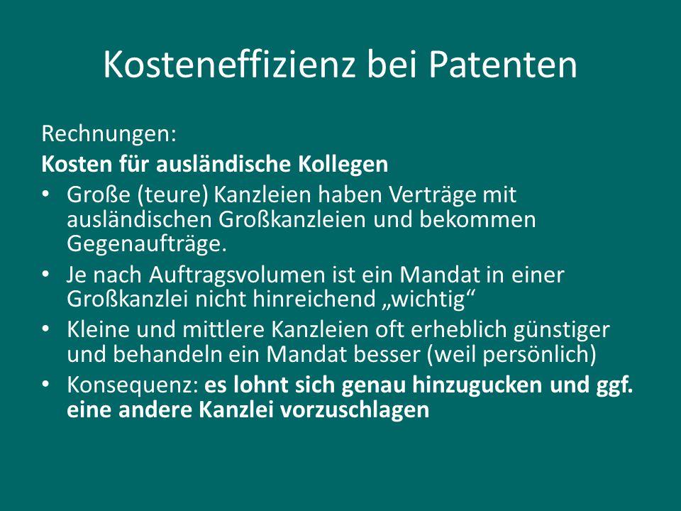 Kosteneffizienz bei Patenten Rechnungen: Kosten für ausländische Kollegen Große (teure) Kanzleien haben Verträge mit ausländischen Großkanzleien und b