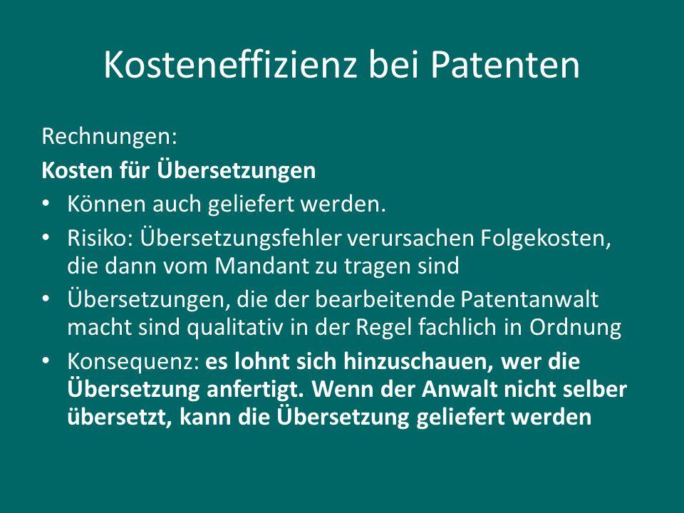 Kosteneffizienz bei Patenten Rechnungen: Kosten für Übersetzungen Können auch geliefert werden. Risiko: Übersetzungsfehler verursachen Folgekosten, di