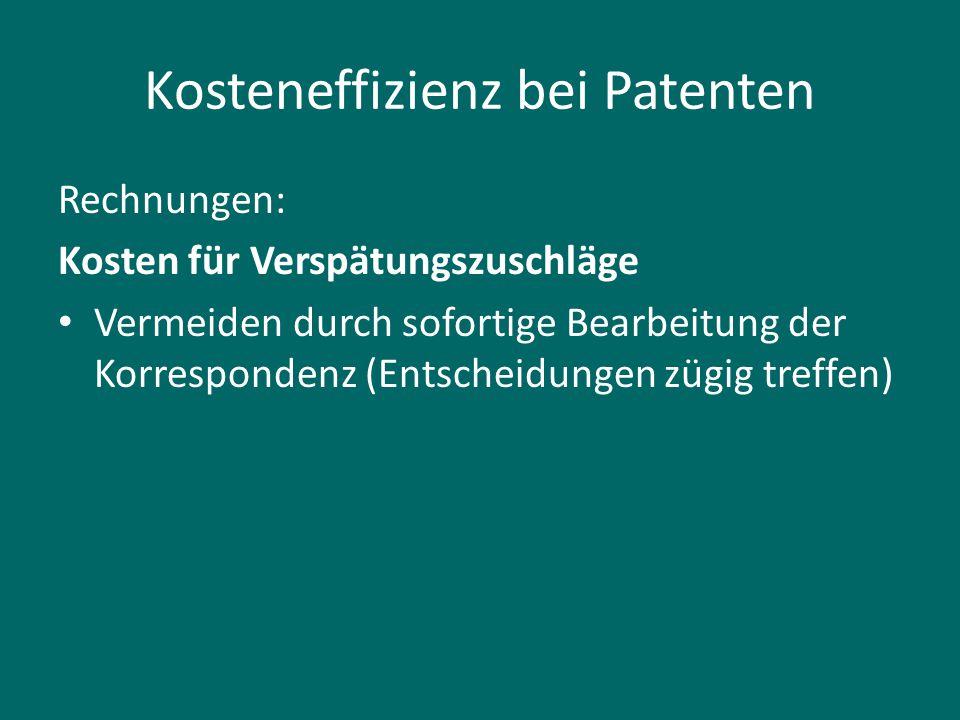 Kosteneffizienz bei Patenten Rechnungen: Kosten für Verspätungszuschläge Vermeiden durch sofortige Bearbeitung der Korrespondenz (Entscheidungen zügig