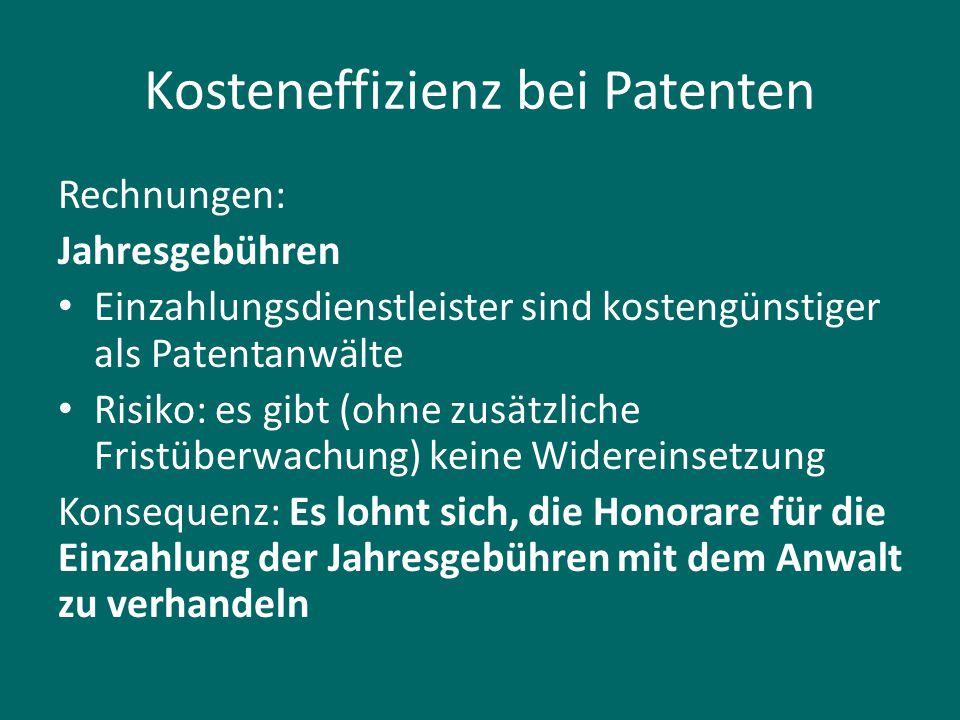Kosteneffizienz bei Patenten Rechnungen: Jahresgebühren Einzahlungsdienstleister sind kostengünstiger als Patentanwälte Risiko: es gibt (ohne zusätzli