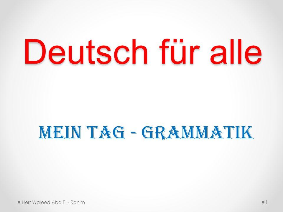 Deutsch für alle Mein Tag - Grammatik Herr Waleed Abd El - Rahim1