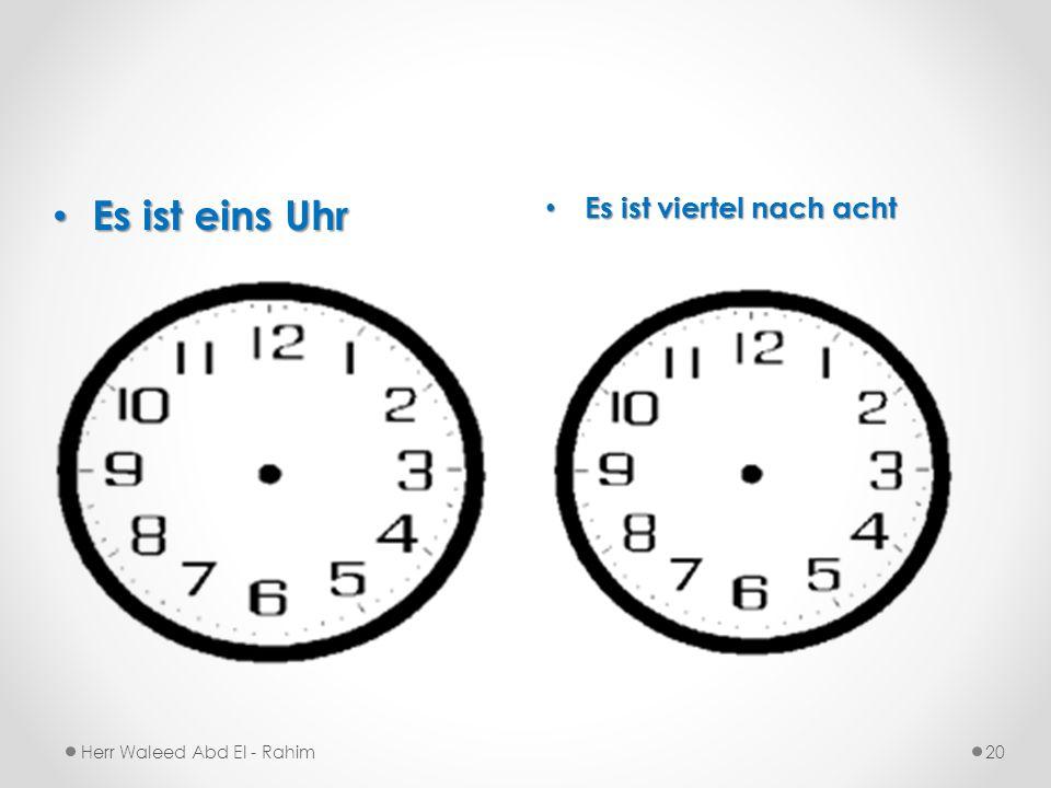 Es ist viertel nach acht Es ist eins Uhr Es ist eins Uhr Herr Waleed Abd El - Rahim20