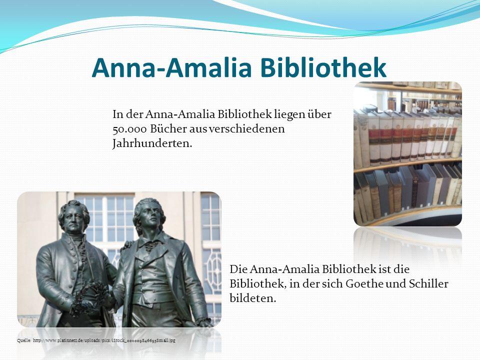 Anna-Amalia Bibliothek In der Anna-Amalia Bibliothek liegen über 50.000 Bücher aus verschiedenen Jahrhunderten. Die Anna-Amalia Bibliothek ist die Bib