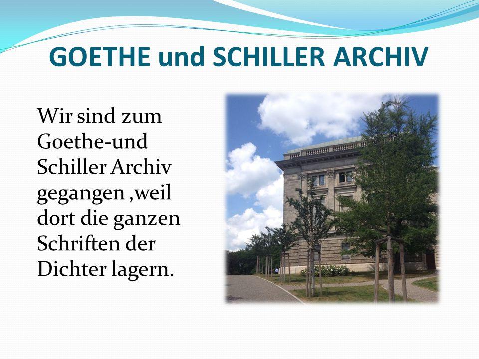 GOETHE und SCHILLER ARCHIV Wir sind zum Goethe-und Schiller Archiv gegangen,weil dort die ganzen Schriften der Dichter lagern.