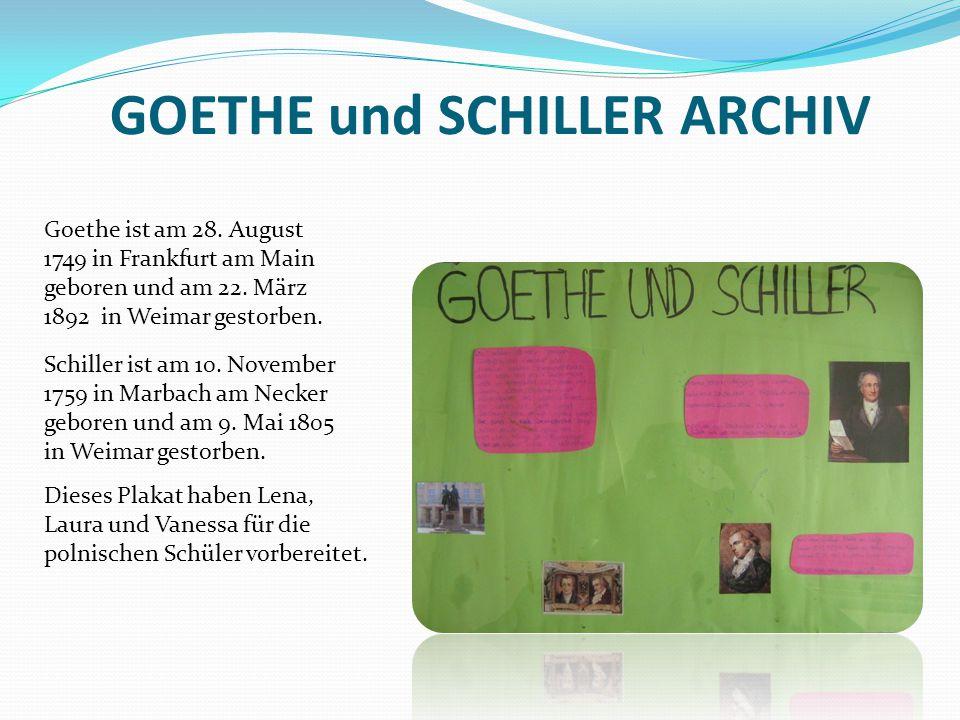 Goethe ist am 28. August 1749 in Frankfurt am Main geboren und am 22. März 1892 in Weimar gestorben. Schiller ist am 10. November 1759 in Marbach am N