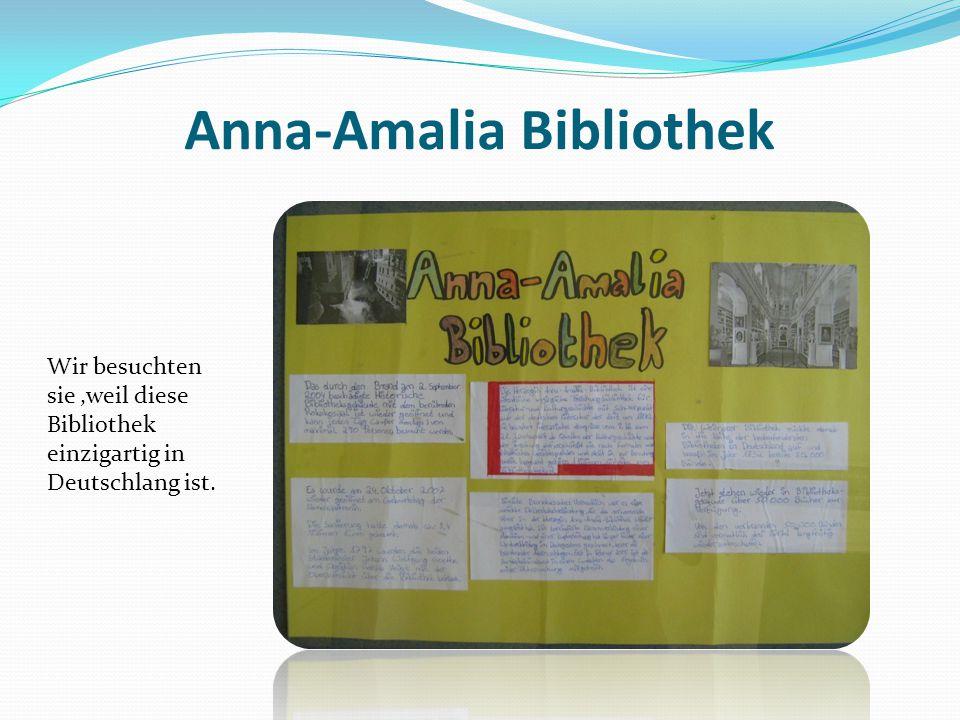 Anna-Amalia Bibliothek Wir besuchten sie,weil diese Bibliothek einzigartig in Deutschlang ist.