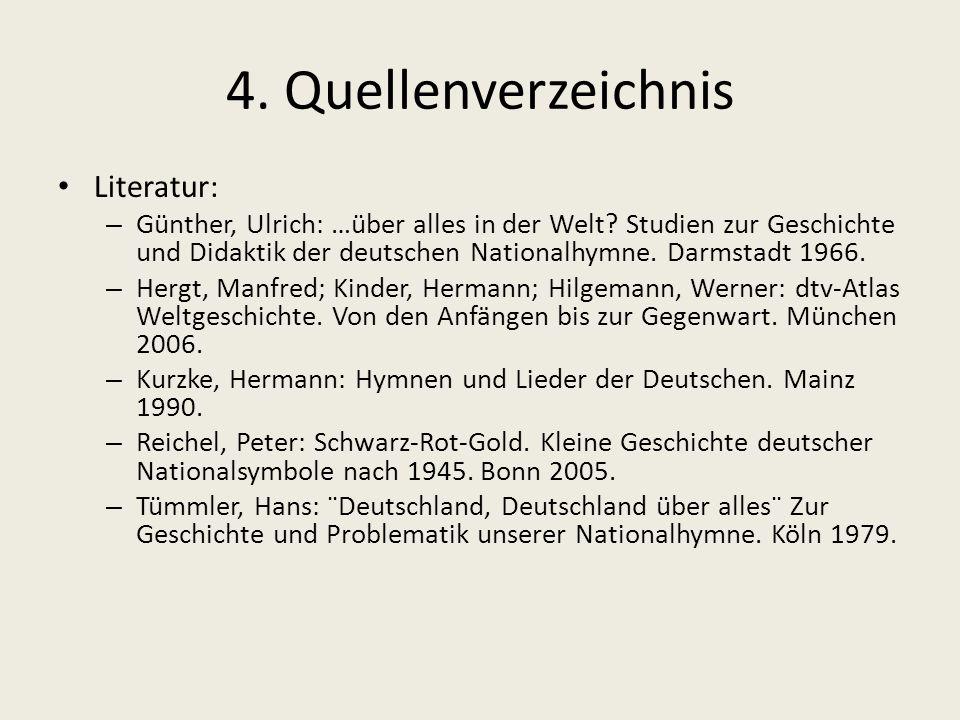 4.Quellenverzeichnis Literatur: – Günther, Ulrich: …über alles in der Welt.