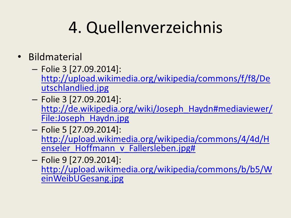 4. Quellenverzeichnis Bildmaterial – Folie 3 [27.09.2014]: http://upload.wikimedia.org/wikipedia/commons/f/f8/De utschlandlied.jpg http://upload.wikim