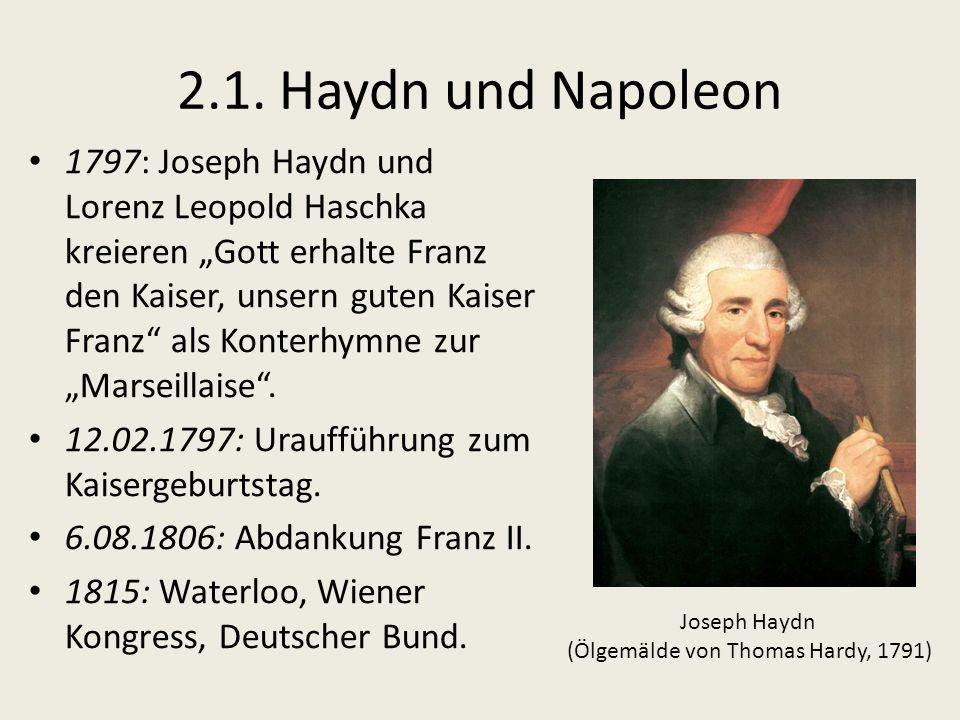 """2.1. Haydn und Napoleon 1797: Joseph Haydn und Lorenz Leopold Haschka kreieren """"Gott erhalte Franz den Kaiser, unsern guten Kaiser Franz"""" als Konterhy"""