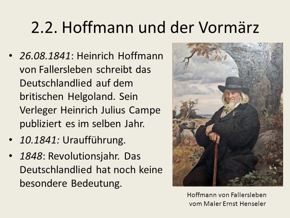 2.2. Hoffmann und der Vormärz 26.08.1841: Heinrich Hoffmann von Fallersleben schreibt das Deutschlandlied auf dem britischen Helgoland. Sein Verleger