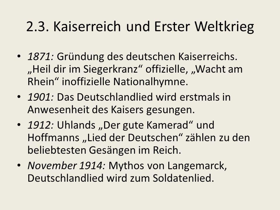 2.3.Kaiserreich und Erster Weltkrieg 1871: Gründung des deutschen Kaiserreichs.