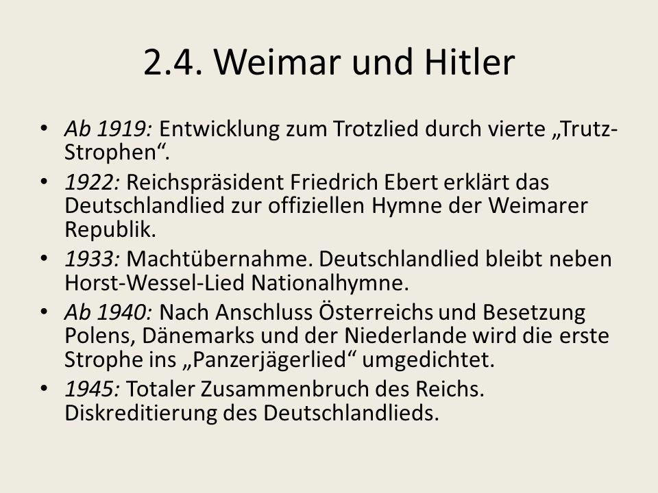 """2.4.Weimar und Hitler Ab 1919: Entwicklung zum Trotzlied durch vierte """"Trutz- Strophen ."""