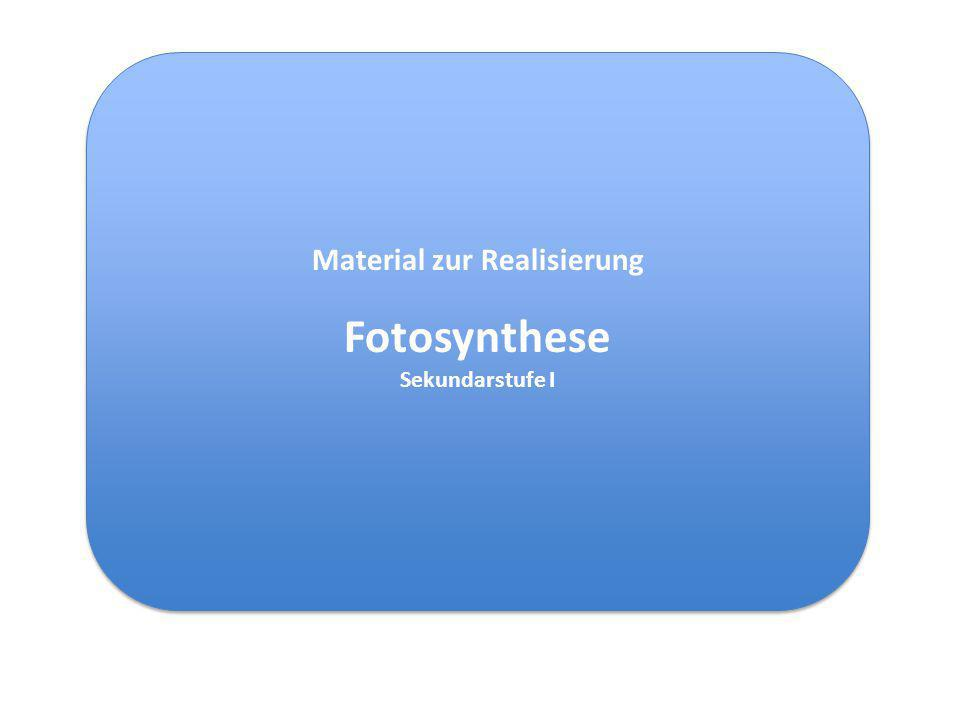 Material zur Realisierung Fotosynthese Sekundarstufe I Material zur Realisierung Fotosynthese Sekundarstufe I