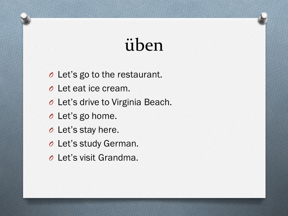 üben O Let's go to the restaurant. O Let eat ice cream. O Let's drive to Virginia Beach. O Let's go home. O Let's stay here. O Let's study German. O L
