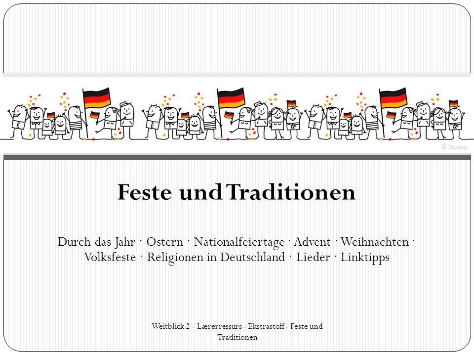 Durch das Jahr ∙ Ostern ∙ Nationalfeiertage ∙ Advent ∙ Weihnachten ∙ Volksfeste ∙ Religionen in Deutschland ∙ Lieder ∙ Linktipps Feste und Traditionen