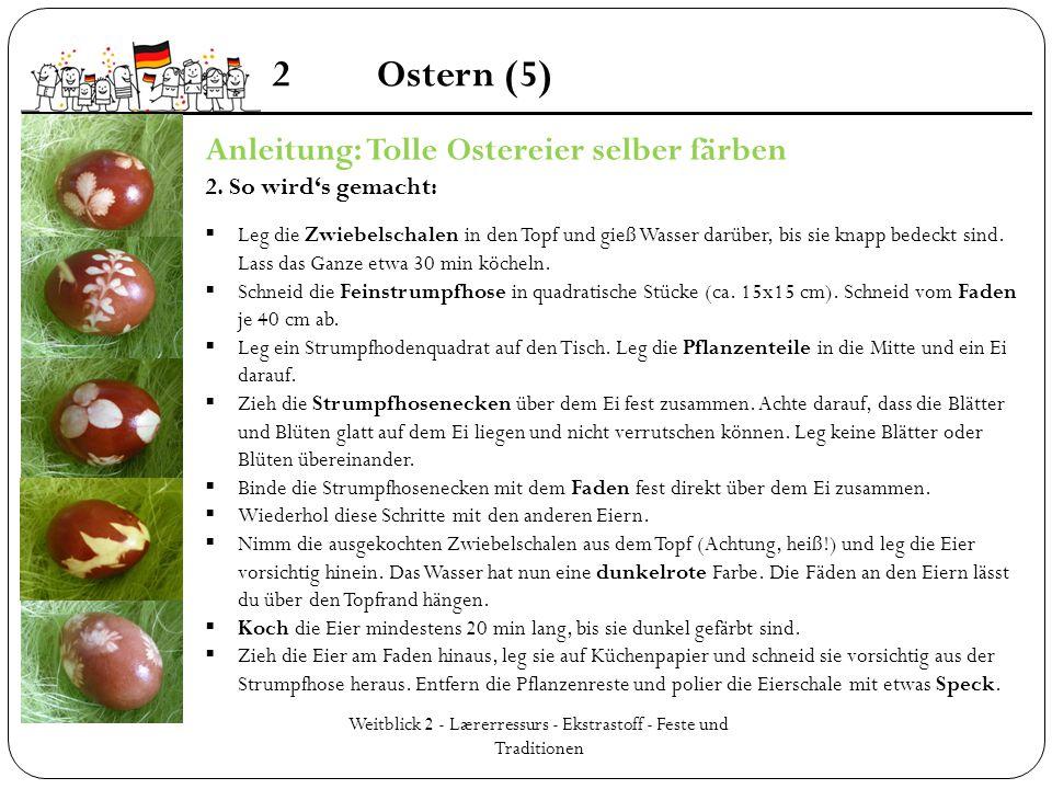 Weitblick 2 - Lærerressurs - Ekstrastoff - Feste und Traditionen 2Ostern (5) Anleitung: Tolle Ostereier selber färben 2. So wird's gemacht:  Leg die