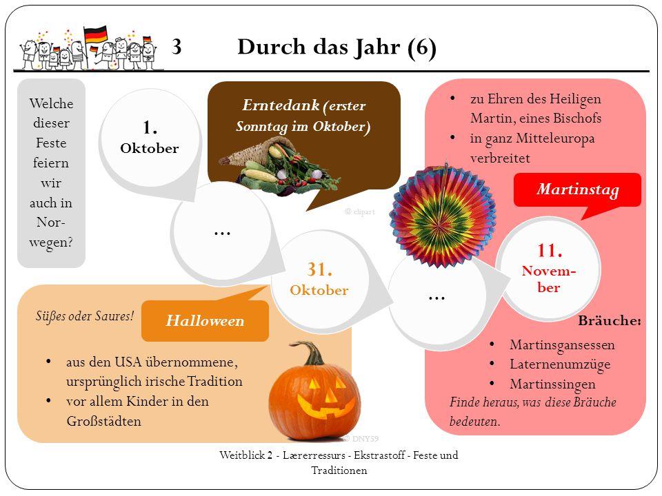 Erntedank (erster Sonntag im Oktober) Weitblick 2 - Lærerressurs - Ekstrastoff - Feste und Traditionen 3Durch das Jahr (6) 11. Novem- ber … 31. Oktobe