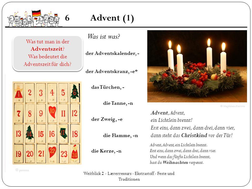 Weitblick 2 - Lærerressurs - Ekstrastoff - Feste und Traditionen 6Advent (1) Advent, Advent, ein Lichtlein brennt. Erst eins, dann zwei, dann drei, da