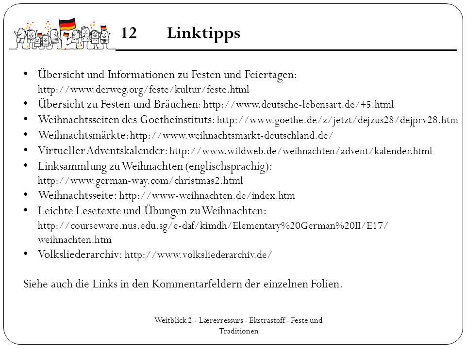 Weitblick 2 - Lærerressurs - Ekstrastoff - Feste und Traditionen 12Linktipps Übersicht und Informationen zu Festen und Feiertagen : http://www.derweg.