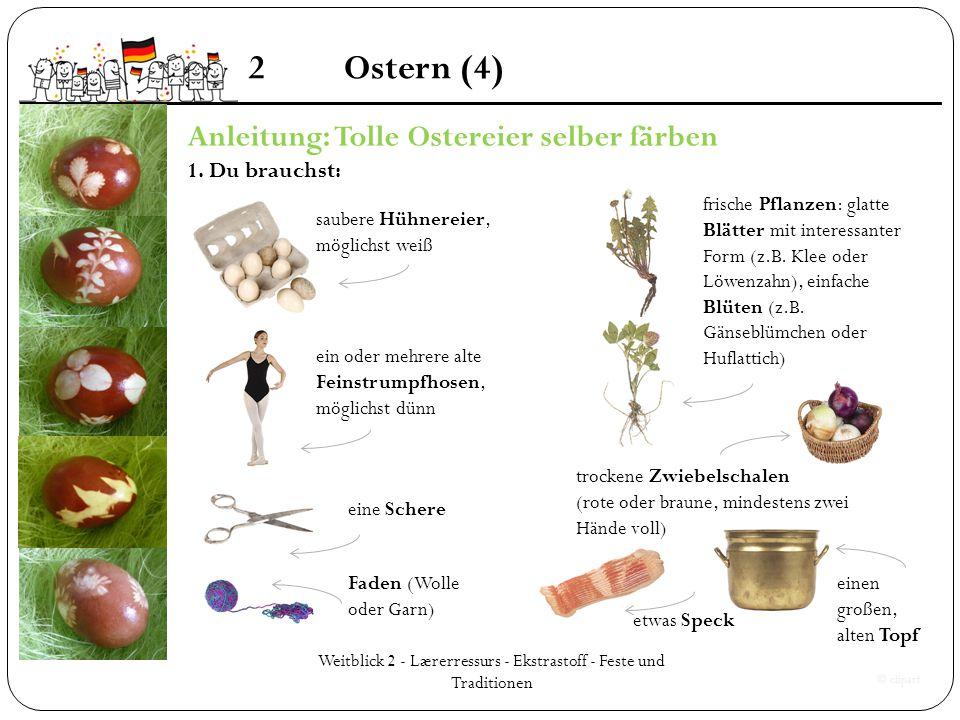 Weitblick 2 - Lærerressurs - Ekstrastoff - Feste und Traditionen 2Ostern (4) Anleitung: Tolle Ostereier selber färben 1. Du brauchst: saubere Hühnerei