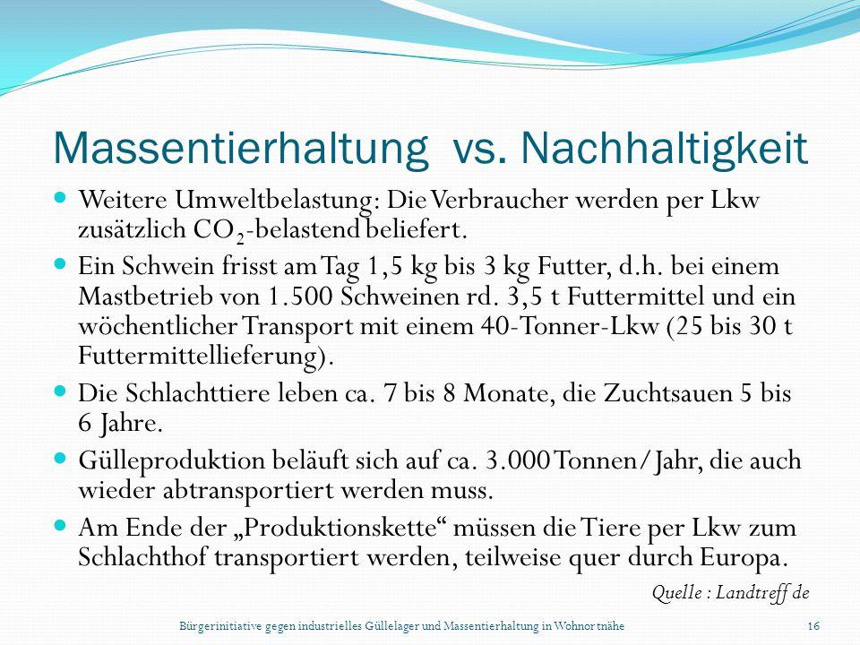 Bürgerinitiative gegen industrielles Güllelager und Massentierhaltung in Wohnortnähe16 Massentierhaltung vs. Nachhaltigkeit Weitere Umweltbelastung: D