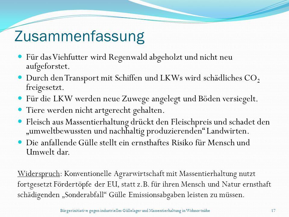 Bürgerinitiative gegen industrielles Güllelager und Massentierhaltung in Wohnortnähe17 Zusammenfassung Für das Viehfutter wird Regenwald abgeholzt und