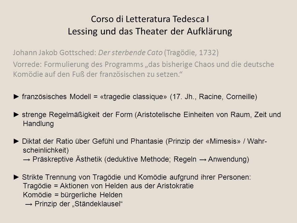 Corso di Letteratura Tedesca I Lessing und das Theater der Aufklärung Johann Jakob Gottsched: Der sterbende Cato (Tragödie, 1732) Vorrede: Formulierun
