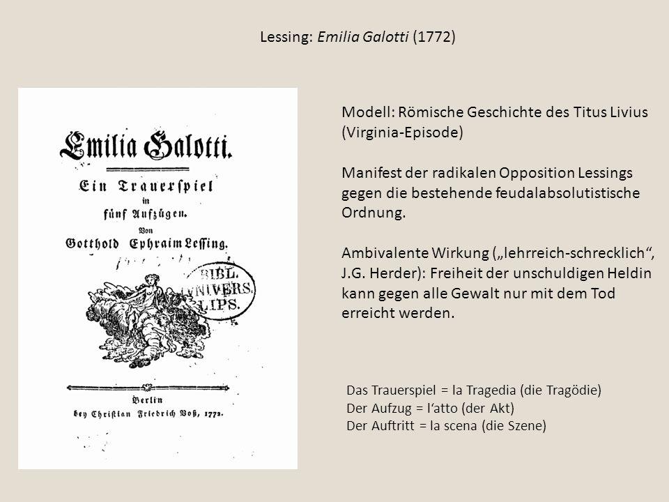 Lessing: Emilia Galotti (1772) Modell: Römische Geschichte des Titus Livius (Virginia-Episode) Manifest der radikalen Opposition Lessings gegen die be