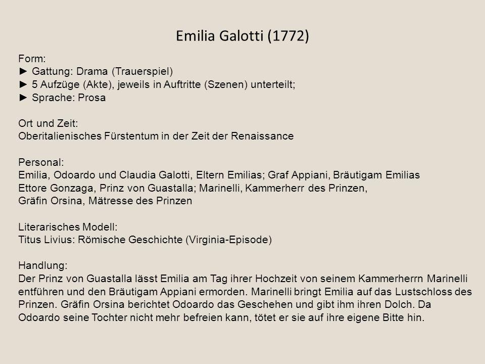 Emilia Galotti (1772) Form: ► Gattung: Drama (Trauerspiel) ► 5 Aufzüge (Akte), jeweils in Auftritte (Szenen) unterteilt; ► Sprache: Prosa Ort und Zeit