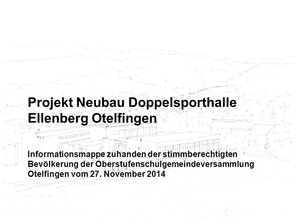 Projekt Neubau Doppelsporthalle Ellenberg Otelfingen Informationsmappe zuhanden der stimmberechtigten Bevölkerung der Oberstufenschulgemeindeversammlung Otelfingen vom 27.