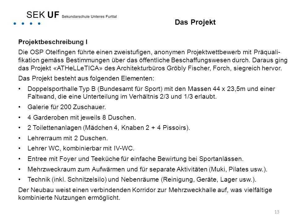 13 Projektbeschreibung l Die OSP Otelfingen führte einen zweistufigen, anonymen Projektwettbewerb mit Präquali- fikation gemäss Bestimmungen über das