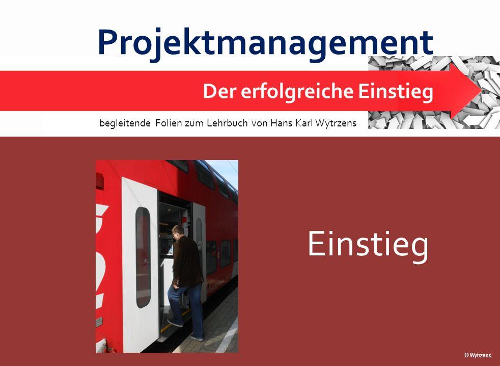 © Wytrzens Einstieg 1 Projektmanagement Der erfolgreiche Einstieg Einstieg © Wytrzens begleitende Folien zum Lehrbuch von Hans Karl Wytrzens