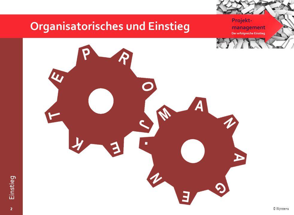© Wytrzens Einstieg Übersicht – Einstiegseinheit  Organisatorisches  Ziele und Outcomes  Aufbau und Inhalte  Vorerfahrungen und Einstiegsübung  Resümee 3