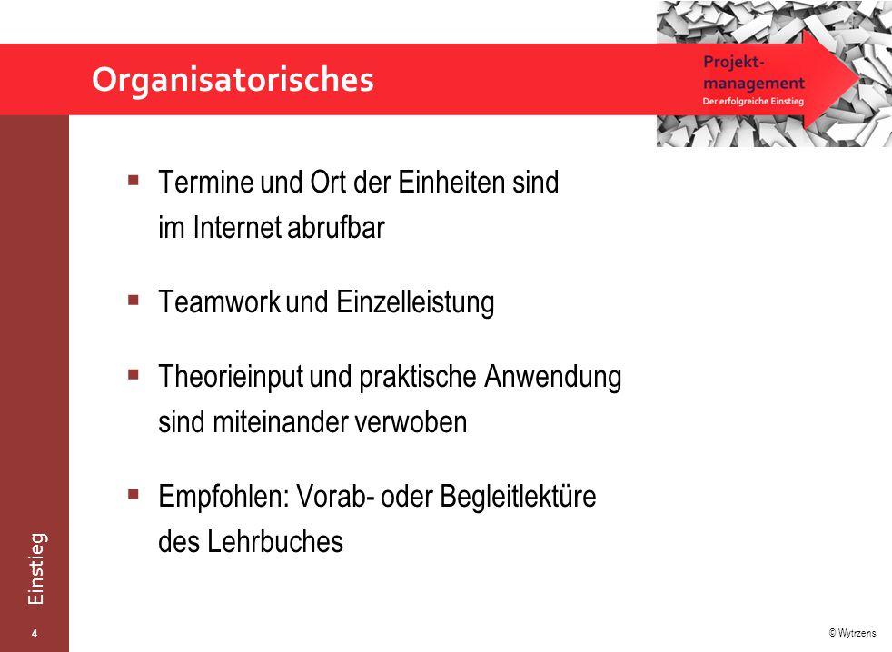 © Wytrzens Einstieg Leistungsfeststellung  Gruppenarbeiten: laufend  Schriftlicher Zwischentest  Schriftlicher Endtest 5