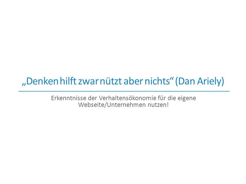"""""""Denken hilft zwar nützt aber nichts"""" (Dan Ariely) Erkenntnisse der Verhaltensökonomie für die eigene Webseite/Unternehmen nutzen!"""