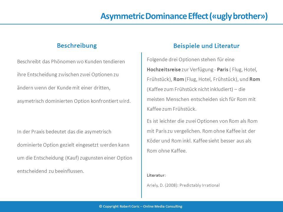© Copyright Robert Coric – Online Media Consulting Asymmetric Dominance Effect («ugly brother») Beschreibt das Phönomen wo Kunden tendieren ihre Entsc