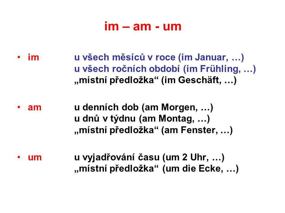 """im – am - um imu všech měsíců v roce (im Januar, …) u všech ročních období (im Frühling, …) """"místní předložka"""" (im Geschäft, …) amu denních dob (am Mo"""
